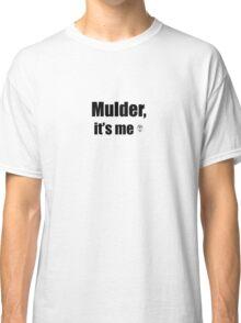 Mulder It's Me Classic T-Shirt