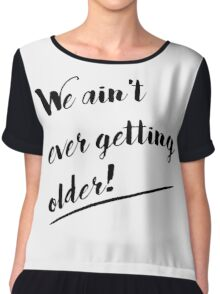 We Ain't Ever Getting Older! Chiffon Top