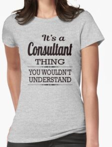 It Is A Consultant Thing, You Would Not Understand Womens Fitted T-Shirt