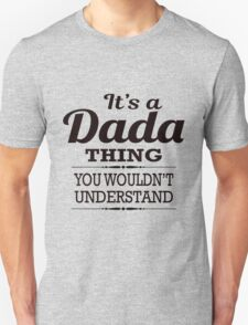 It Is A Dada Thing, You Would Not Understand Unisex T-Shirt
