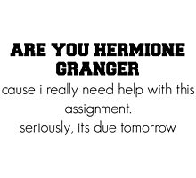 are you Hermione Granger pick up line by Caitlin Hallam
