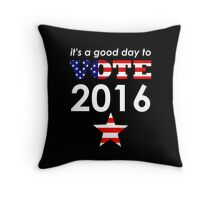its a good day to vote Throw Pillow