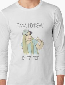Tana Mongeau is my mom Long Sleeve T-Shirt