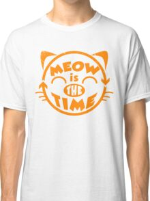 Meow is the time Classic T-Shirt