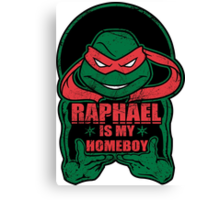 Raph is my Homeboy Canvas Print