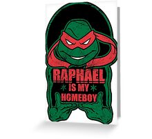 Raph is my Homeboy Greeting Card