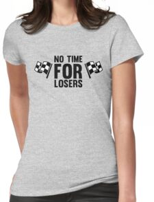 No time for losers funny cool champions and winners Womens Fitted T-Shirt