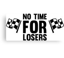 No time for losers funny cool champions and winners Canvas Print