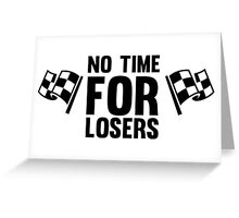 No time for losers funny cool champions and winners Greeting Card