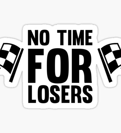 No time for losers funny cool champions and winners Sticker
