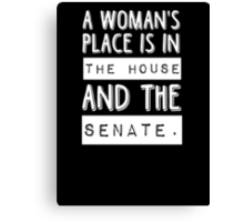 A woman's place is in the house and the senate Canvas Print