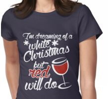 I'm dreaming of a white Christmas but red will do  Womens Fitted T-Shirt
