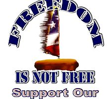 Freedom is Not Free - Support Our Troops by Buckwhite