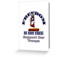 Freedom is Not Free - Support Our Troops Greeting Card