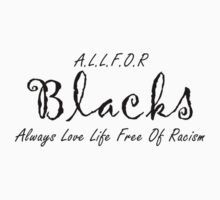 A.L.L.F.O.R  …. Always Love Life Free Of Racism. Blacks/blk by Doiron9