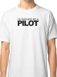 I'd Rather be a Pilot Classic T-Shirt