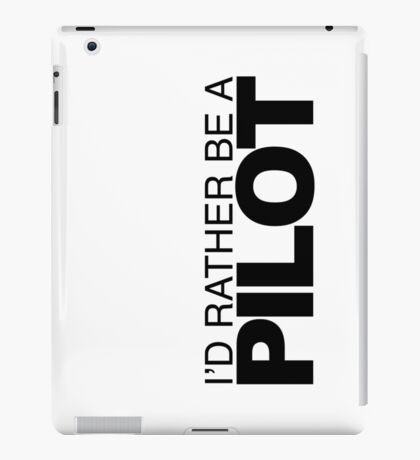 I'd Rather be a Pilot iPad Case/Skin