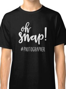 Oh Snap - Photographer Classic T-Shirt