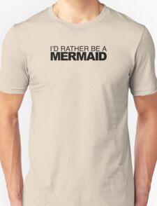 I'd Rather be a Mermaid Unisex T-Shirt