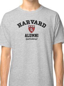 Harvard Alumni - Just Kidding! Classic T-Shirt