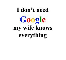 I don't need google, my wife knows everything Photographic Print