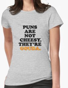 Puns Are Not Cheesy - They're Gouda Funny Pun Womens Fitted T-Shirt