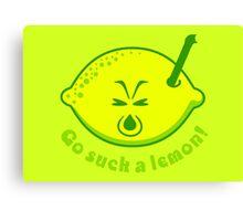 Go suck a lemon Canvas Print
