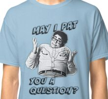 May I Pat You A Question? Classic T-Shirt