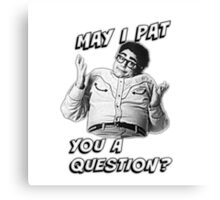 May I Pat You A Question? Canvas Print