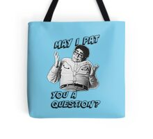 May I Pat You A Question? Tote Bag