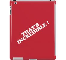 THAT'S INCREDIBLE! iPad Case/Skin
