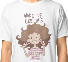 Woke Up Like This Classic T-Shirt