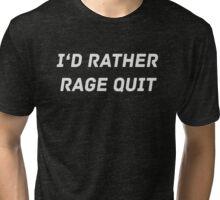 I'd rather rage quit Tri-blend T-Shirt