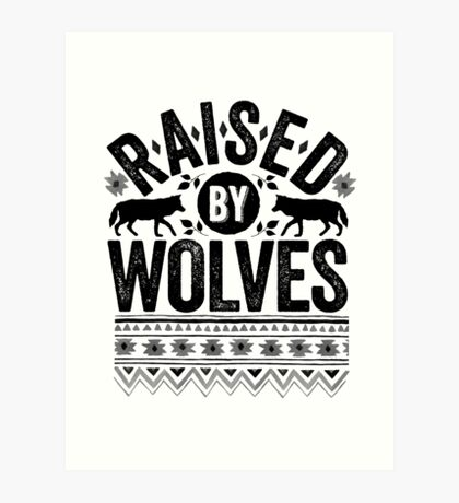 Raised By Wolves {Black + White} Art Print