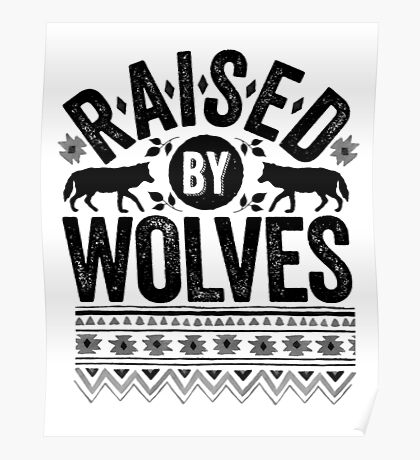 Raised By Wolves {Black + White} Poster