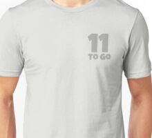 Eleven To Go Unisex T-Shirt