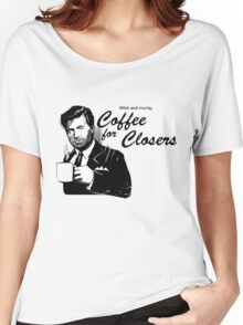 Coffee for closers Women's Relaxed Fit T-Shirt