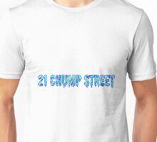 21 Chump Street Unisex T-Shirt