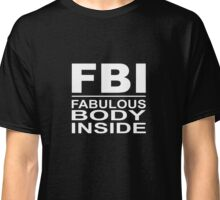 FBI - fabulous body inside Classic T-Shirt