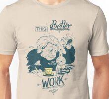 This better work Unisex T-Shirt