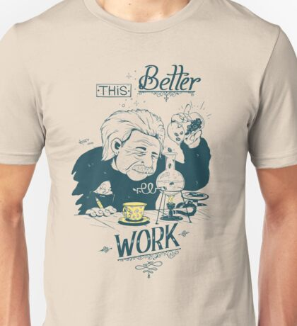 This better work Unisex T-Shirt