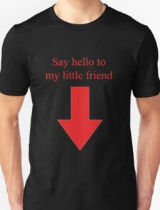 Say hello to my little friend! Unisex T-Shirt