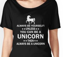 Always be yourself !! Women's Relaxed Fit T-Shirt