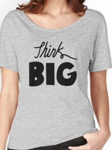 Think Big  Women's Relaxed Fit T-Shirt