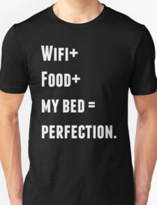 Wifi + Food + My Bed = Perfection Unisex T-Shirt