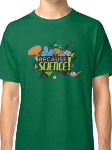 Because Science! Classic T-Shirt