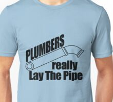 Plumbers really lay the Pipe Unisex T-Shirt