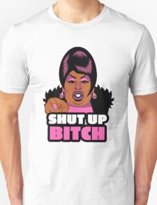 SHUT UP BITCH Unisex T-Shirt