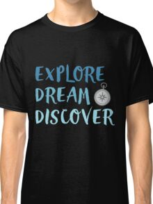 Explore, Dream, Discover Classic T-Shirt