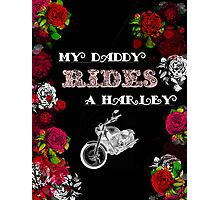 My Daddy Rides a Harley Photographic Print